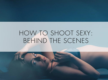 How to shoot sexy: Behind The Scenes of 'Lens Flare Lingerie'
