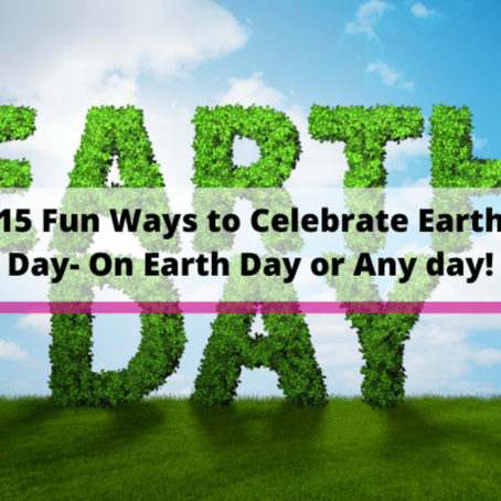 Here Are 15 Fun Ways to Celebrate Earth Day- On Earth Day or Any Day