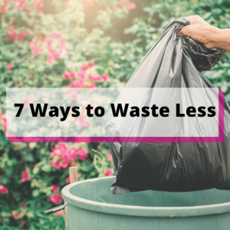 7 Ways to Waste Less