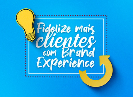 Investir na experiência da sua marca é mais barato e eficiente do que você pensa!