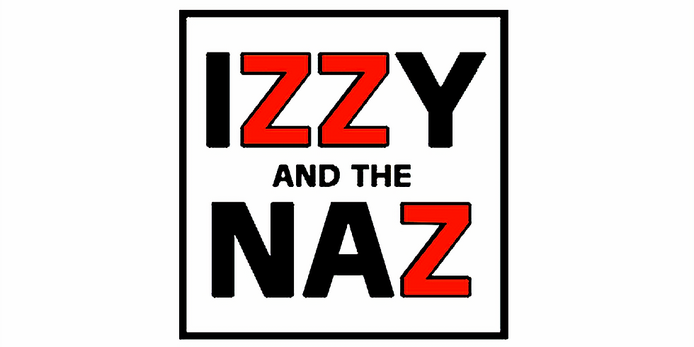 Izzy and the Naz - 9:00pm