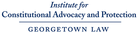 Georgetown Law's Institute for Constitutional Advocacy and Protection