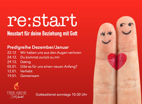 Neue Predigtreihe ab 22.12.      re:start - Neustart für deine Beziehung mit Gott