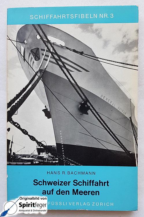 Schweizer Schiffahrt auf den Meeren - von Hans R. Bachmann - 1966
