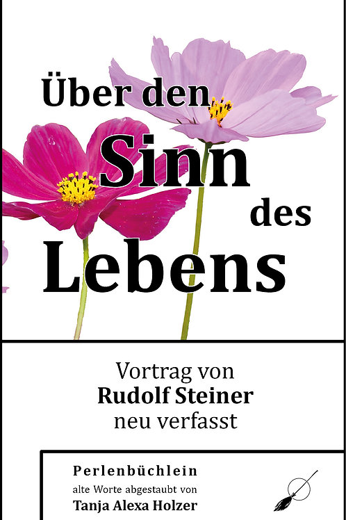 Über den Sinn des Lebens - Perlenbüchlein - Rudolf Steiner, Tanja A. Holzer