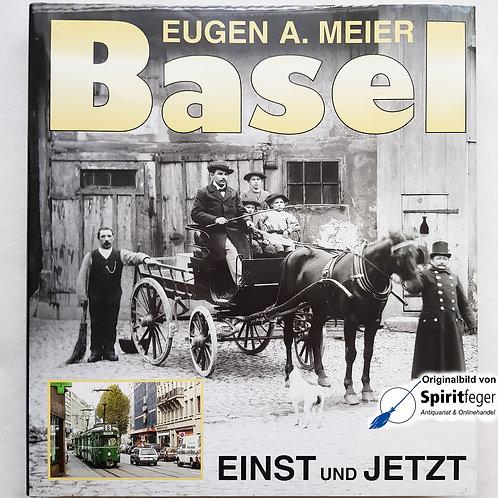 Basel einst und jetzt - von Eugen A. Meier