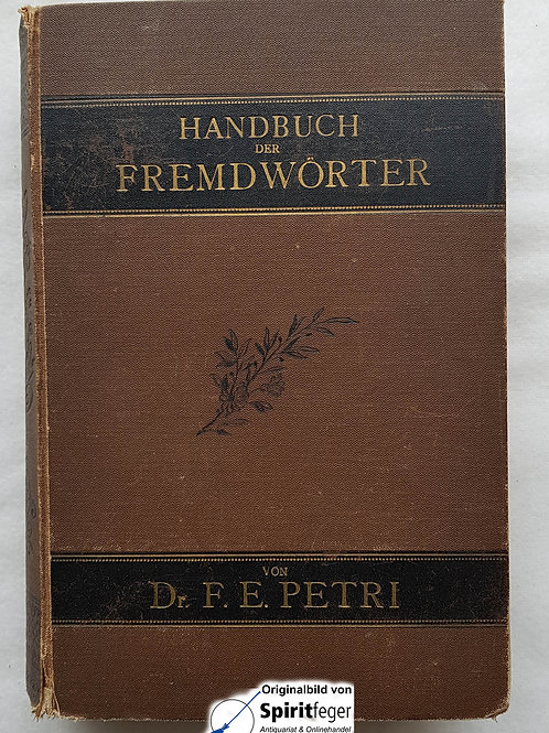 1893: Handbuch der Fremdwörter - Friedrich Erdmann Petri