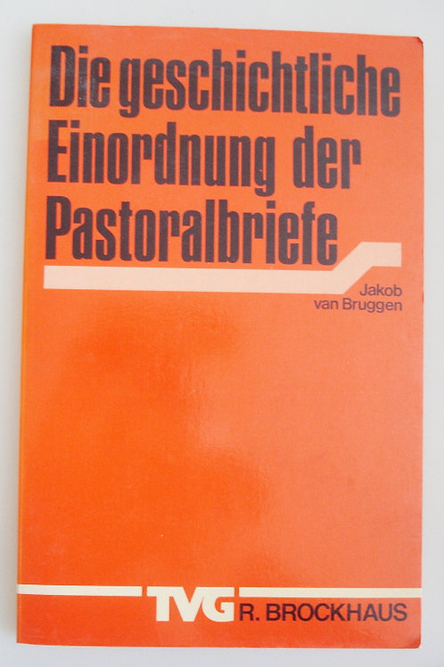 Die geschichtliche Einordnung der Pastoralbriefe