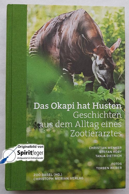 Das Okapi hat Husten - Geschichten aus dem Alltag eines Zootierarztes