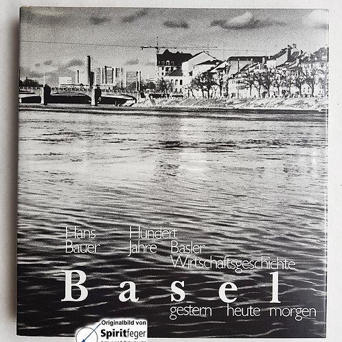 Basel gestern heute morgen - Hundert Jahre Basler Wirtschaftsgeschichte