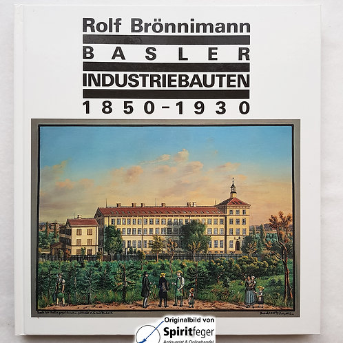 Basler Industriebauten 1850-1930 - von Rolf Brönnimann