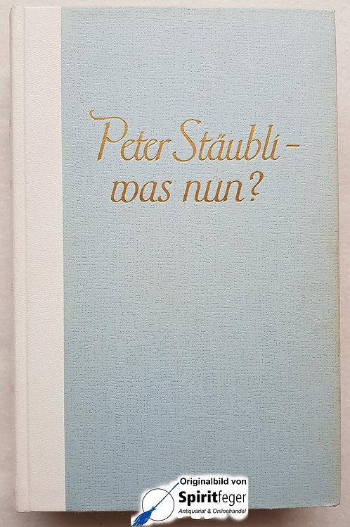 Peter Stäubli - was nun?