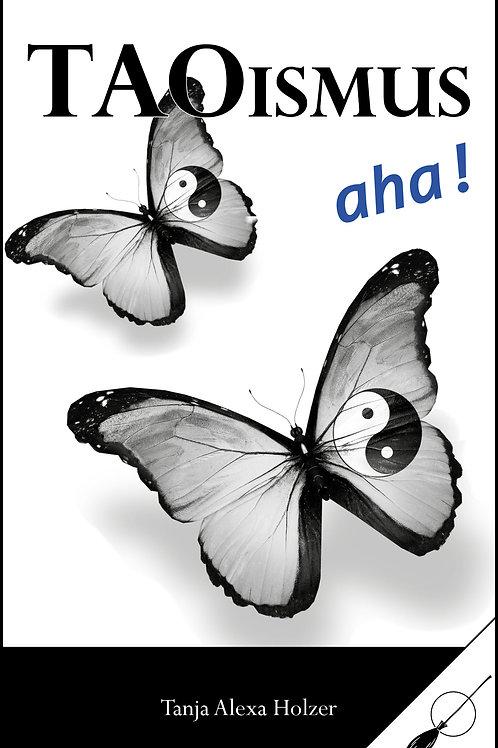 Taoismus, aha! - von Tanja Alexa Holzer