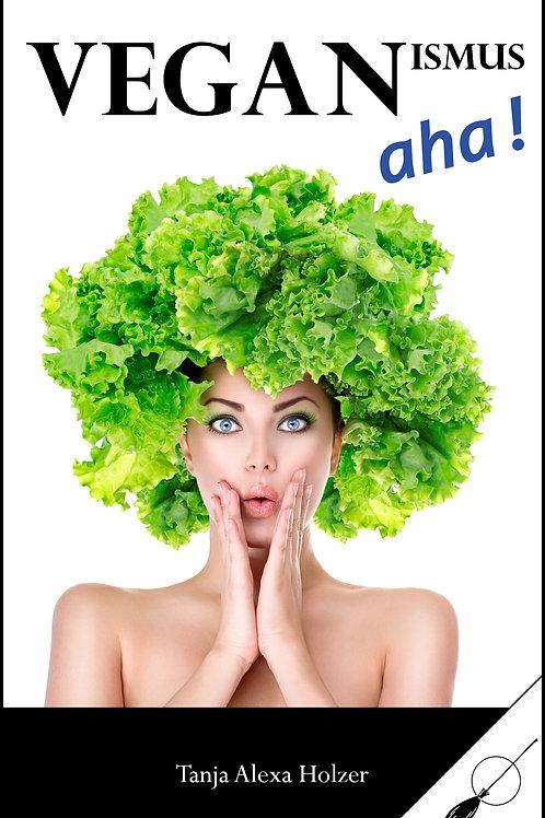 Veganismus, aha! - von Tanja Alexa Holzer