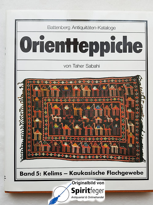 Orientteppiche - Band 5: Kelim - Kaukasische Flachgewebe- von Taher Sabahi