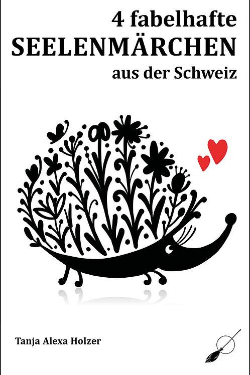 4 fabelhafte Seelenmärchen aus der Schweiz - von Tanja Alexa Holzer