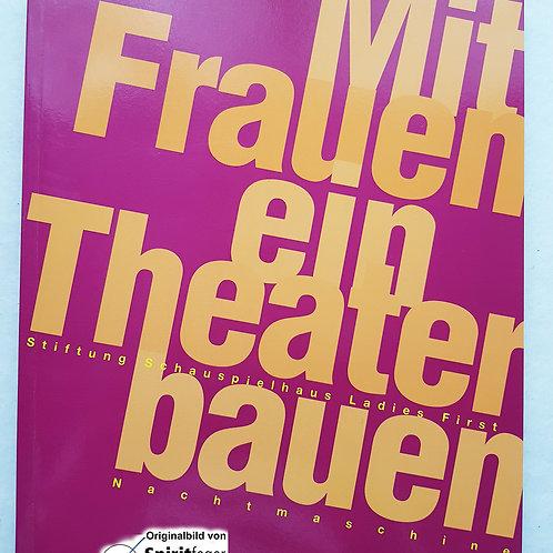 Mit Frauen ein Theater bauen - Stiftung Schauspielhaus Ladies First