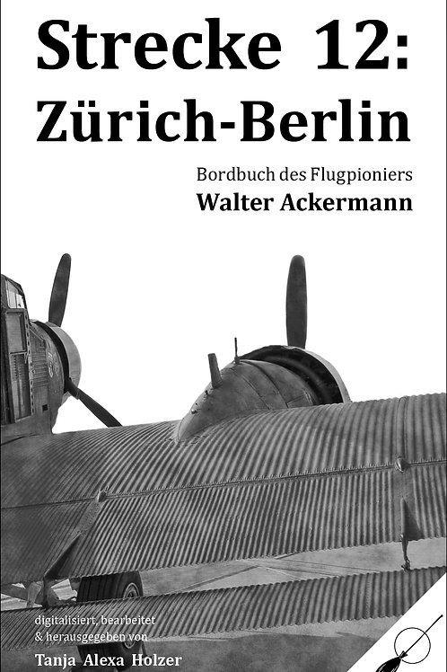 Strecke 12: Zürich Berlin - Bordbuch des Flugpioniers Walter Ackermann