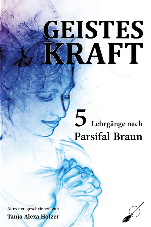 Geisteskraft - 5 Lehrgänge nach Parsifal Braun
