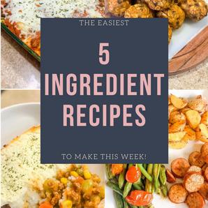 Five Simple 5 Ingredient Recipes!