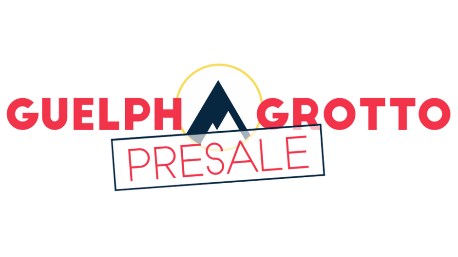 THE GUELPH GROTTO PRESALE BEGINS!