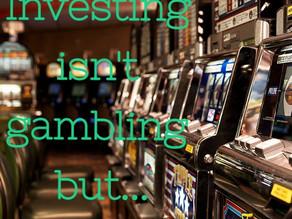 Investing isn't gambling but...