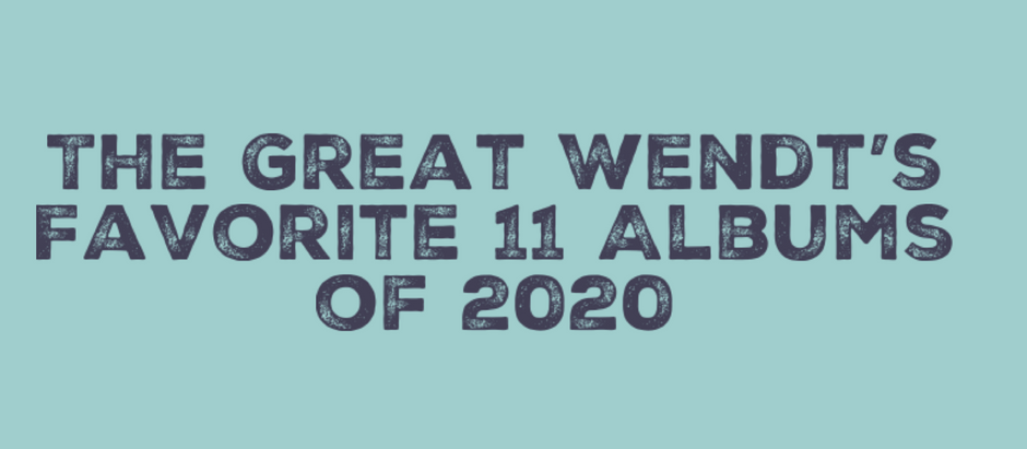 The Great Wendt's Favorite Albums of 2020