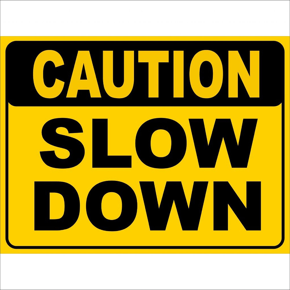 Caution: Slow Down