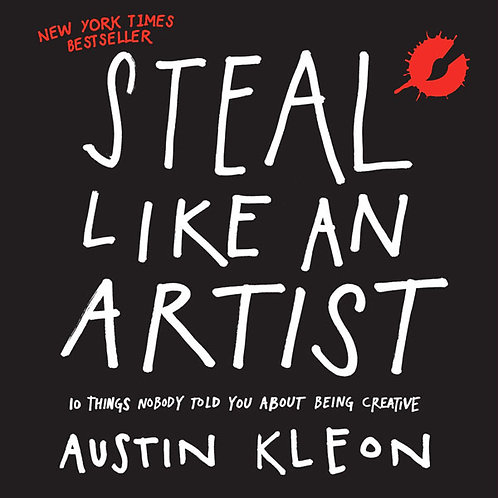 """Steal Like An Artist"" by Austin Kleon"