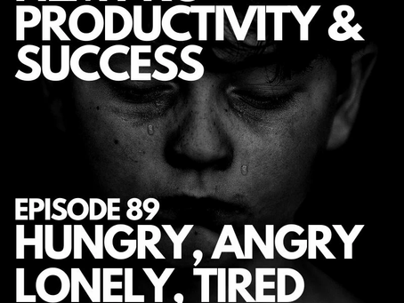 Episode 89   HUNGRY, ANGRY, LONELY, TIRED (HALT)