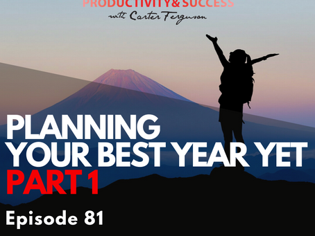 Episode 81 | PLANNING YOUR BEST YEAR YET (Part 1)