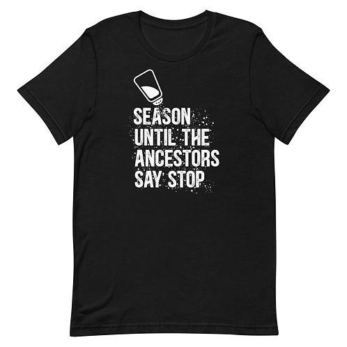 SEASON UNTIL THE ANCESTORS SAY STOP Short-Sleeve Unisex T-Shirt