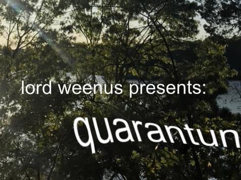 Lord Weenus Presents: Quarantunes!