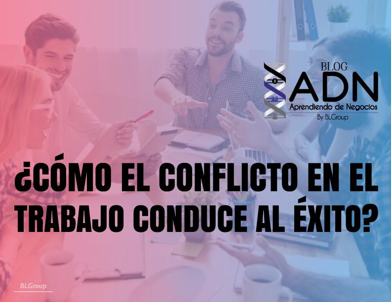 BLGroup ¿Cómo el Conflicto en el Trabajo Conduce al Éxito?
