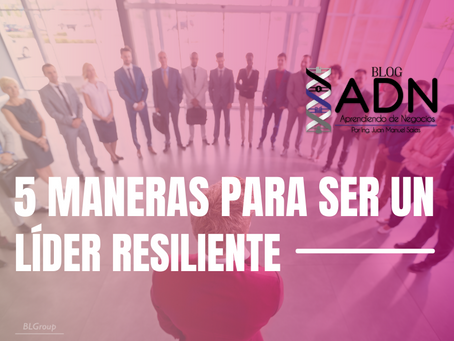 5 Maneras para Ser un Líder Resiliente