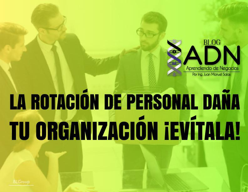 BLGroup La Rotación de Personal Daña a Tu Organización ¡Evítala!