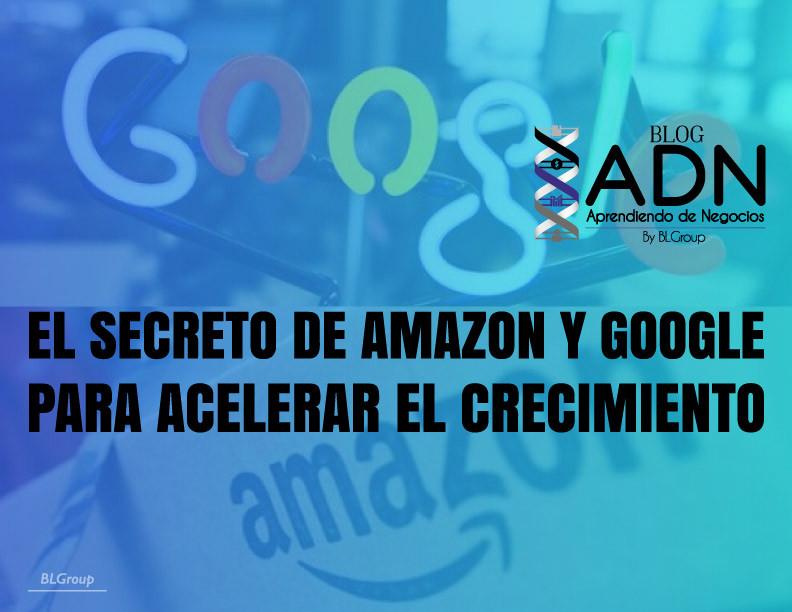 BLGroup El Secreto de Amazon y Google para Acelerar el Crecimiento