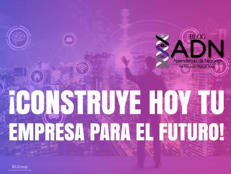 ¡Construye Hoy tu Empresa para el Futuro!