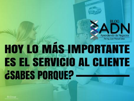 Hoy lo más Importante es el Servicio al Cliente ¿Sabes Porque?