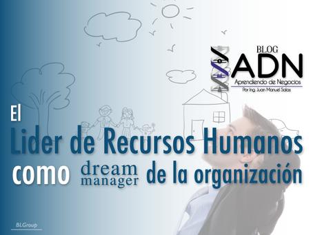 El Líder de Recursos Humanos como Dream Manager de la Organización