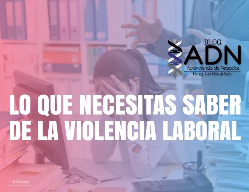 BLgroup Lo que Necesitas Saber de la Violencia Laboral