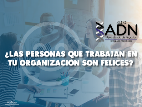 ¿Las Personas que Trabajan en tu Organización son FELICES?