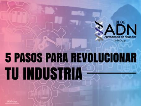 5 Pasos para Revolucionar tu Industria