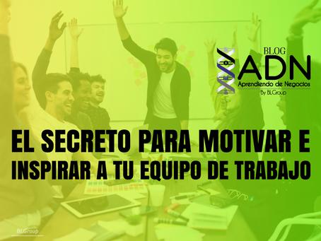 El Secreto para Motivar e Inspirar a tu Equipo de Trabajo