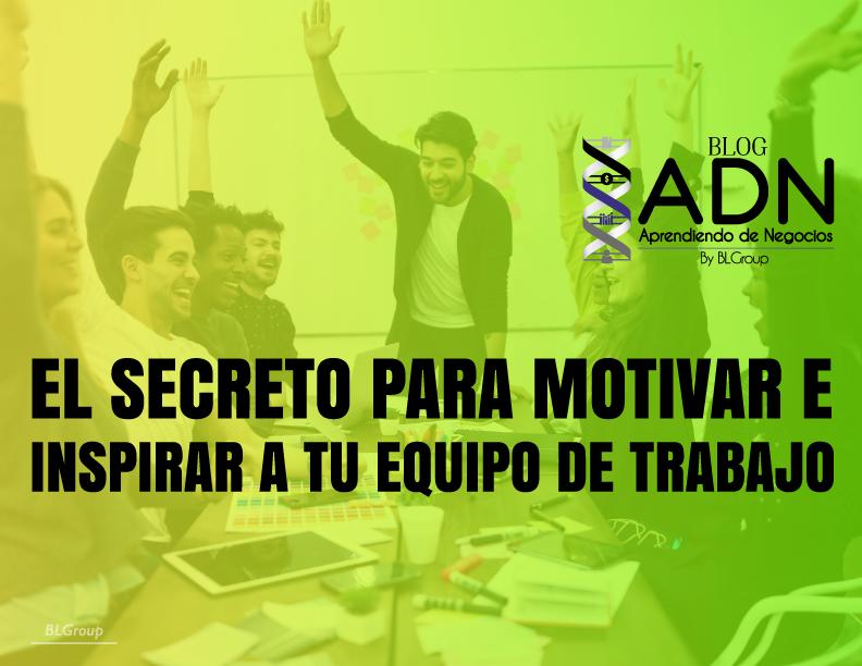 BLGroup El Secreto para Motivar e Inspirar a tu Equipo de Trabajo