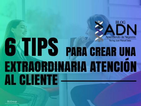 6 Tips para crear una Extraordinaria Atención al Cliente