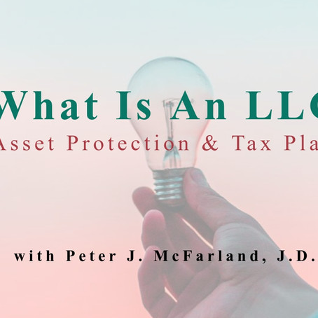 What Is An LLC? Asset Protection and Tax Savings Via Business Entity Formation.