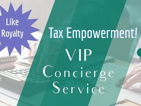 VIP Concierge Tax Services: The Royal Treatment!