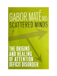 Scattered Minds by Dr. Gabor Mate