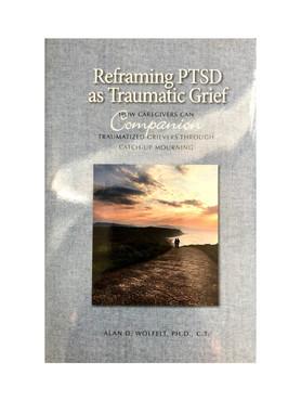 Reframing PTSD as Traumatic Grief